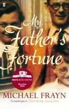 My Father's Fortune - A Life ebook by Michael Frayn