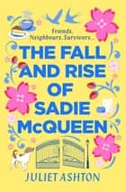 The Fall and Rise of Sadie McQueen - Cold Feet meets David Nicholls, with a dash of Jill Mansell ebook by Juliet Ashton