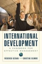 International Development ebook by Frederick Keenan; Christine Gilmore