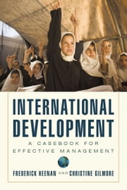 International Development - A Casebook for Effective Management ebook by Frederick Keenan; Christine Gilmore