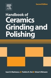 Handbook of Ceramics Grinding and Polishing ebook by Toshiro Doi,Eckart Uhlmann,Ioan D. Marinescu