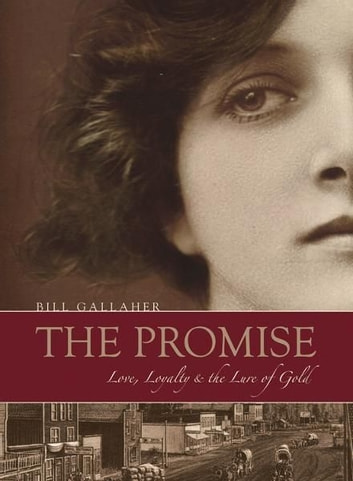 The Promise: Love, Loyalty & the Lure of Gold ebook by Bill Gallaher