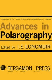 Advances in Polarography: Proceedings of the Second International Congress Held at Cambridge 1959 ebook by Longmuir, Ian S.