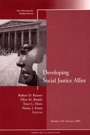Developing Social Justice Allies - New Directions for Student Services, Number 110 ebook by Robert D. Reason,Ellen M. Broido,Tracy Davis,Nancy J. Evans