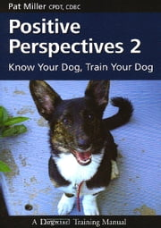 POSITIVE PERSPECTIVES 2 - KNOW YOUR DOG TRAIN YOUR DOG ebook by Pat Miller