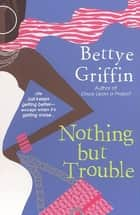 Nothing But Trouble ebook by Bettye Griffin