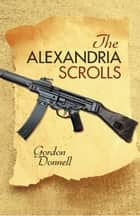 The Alexandria Scrolls ebook by Gordon Donnell