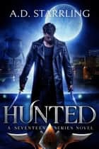 Hunted - (A Seventeen Series Novel) Book 1 ebook by AD Starrling
