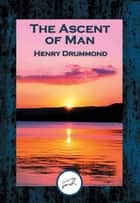 The Ascent of Man - With Linked Table of Contents ebook by Henry Drummond