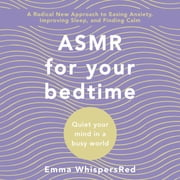 ASMR for Bed Time - Quiet Your Mind in a Busy World ljudbok by Emma WhispersRed