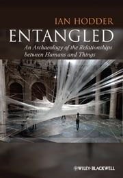 Entangled - An Archaeology of the Relationships between Humans and Things ebook by Ian Hodder