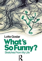 What's So Funny? - Sketches from My Life ebook by Lotte Goslar