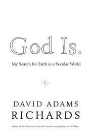 God Is. - My Search for Faith in a Secular World ebook by David Adams Richards