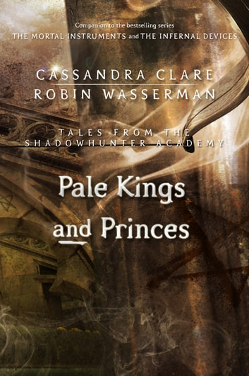 Pale Kings and Princes (Tales from the Shadowhunter Academy 6) 電子書 by Cassandra Clare,Robin Wasserman