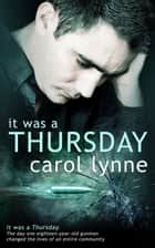 It was a Thursday ebook by Carol Lynne