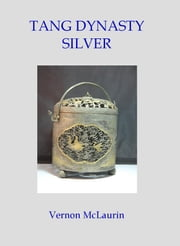 Tang Dynasty Collection - Volume One: Silver ebook by Vernon McLaurin