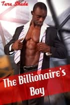 The Billionaire's Boy (Gay Billionaire Alpha Male Erotic Romance) ebook by Tara Shade