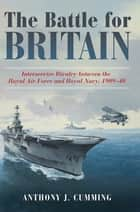The Battle for Britain ebook by Anthony  J. Cumming