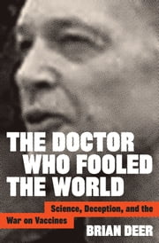The Doctor Who Fooled the World - Science, Deception, and the War on Vaccines eBook by Brian Deer