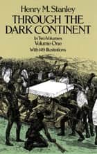 Through the Dark Continent, Vol. 1 ebook by Henry M. Stanley