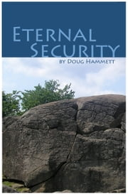 Eternal Security of the Believer: How You Can Know That You Are Eternally Saved ebook by Douglas Hammett