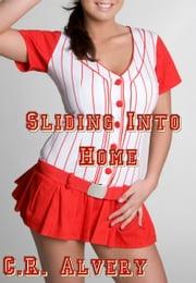 Sliding Into Home ebook by C.R Alvery