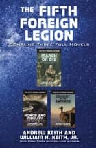 The Fifth Foreign Legion Omnibus - Contains Three Full Novels ebook by Andrew Keith, William H. Keith, Jr.
