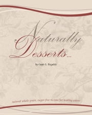 Naturally Desserts... ebook by Gayle Rogalski