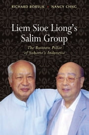 Liem Sioe Liong's Salim Group - The Business Pillar of Suharto's Indonesia ebook by Richard Borsuk,Nancy Chng