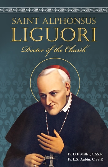 St. Alphonsus Liguori - Doctor of the Church ebook by Rev. Fr. D. F. Miller