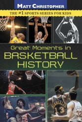 Great Moments in Basketball History ebook by Matt Christopher
