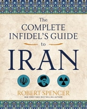 The Complete Infidel's Guide to Iran ebook by Robert Spencer