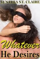 Whatever He Desires (The Complete Billionaire Series) ebook by