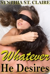 Whatever He Desires (The Complete Billionaire Series) ebook by Synthia St. Claire