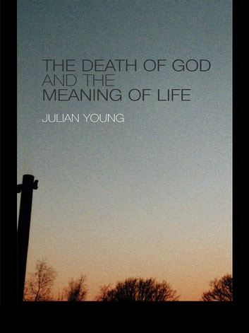 The Death of God and the Meaning of Life ebook by Julian Young
