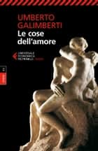 Le cose dell'amore - Opere XV ebook by Umberto Galimberti