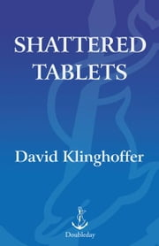 Shattered Tablets - Why We Ignore the Ten Commandments at Our Peril ebook by David Klinghoffer