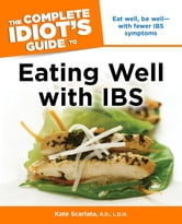 The Complete Idiot's Guide to Eating Well with IBS ebook by Kate Scarlata, R.D; .D.N.