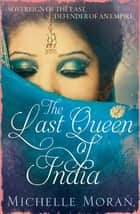 The Last Queen Of India eBook by Michelle Moran