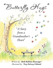 "Butterfly Hugs - ""A Story From A Grandmother's Heart"" ebook by Beth Robbins Bontrager"