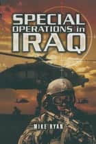 Special Operations in Iraq ebook by Mike Ryan