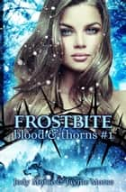 Frostbite - Blood & Thorns, #1 ebook by Jody Morse, Jayme Morse