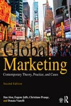 Global Marketing - Contemporary Theory, Practice, and Cases ebook by Ilan Alon, Eugene Jaffe, Christiane Prange,...