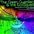 The Green Guardian and the EcoSquad - Descendants of Mother Nature ebook by Sheila McPhee