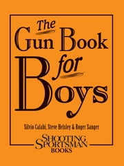 The Gun Book for Boys ebook by Silvio Calabi,Steve Helsley,Roger Sanger