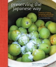 Preserving the Japanese Way - Traditions of Salting, Fermenting, and Pickling for the Modern Kitchen ebook by Nancy Singleton Hachisu