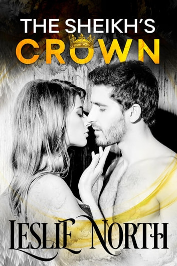The Sheikh's Crown - Sheikh's Wedding Bet Series, #2 ebook by Leslie North