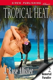 Tropical Heat ebook by J. Rose Allister