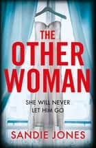 The Other Woman - An incredibly gripping debut psychological thriller with shocking twists ebook by Sandie Jones