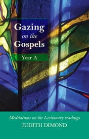 Gazing on the Gospels Year A - Meditations on the Lectionary readings ebook by Judith Dimond